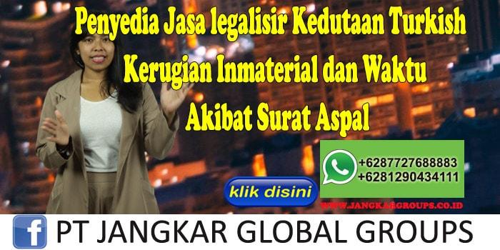 Penyedia Jasa legalisir Kedutaan Turkish Kerugian Inmaterial dan Waktu Akibat Surat Aspal