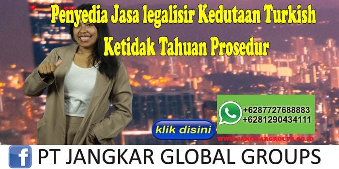Penyedia Jasa legalisir Kedutaan Turkish Ketidak Tahuan Prosedur