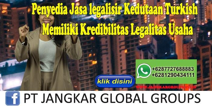 Penyedia Jasa legalisir Kedutaan Turkish Memiliki Kredibilitas Legalitas Usaha