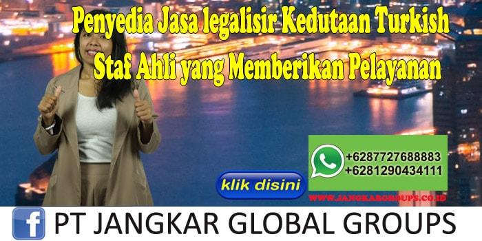 Penyedia Jasa legalisir Kedutaan Turkish Staf Ahli yang Memberikan Pelayanan