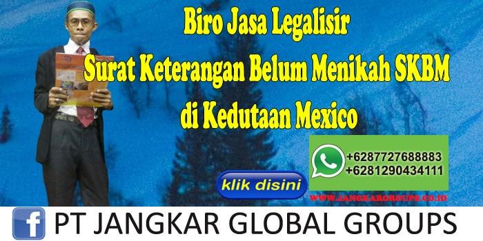 Surat Keterangan Belum Menikah SKBM di Kedutaan Mexico
