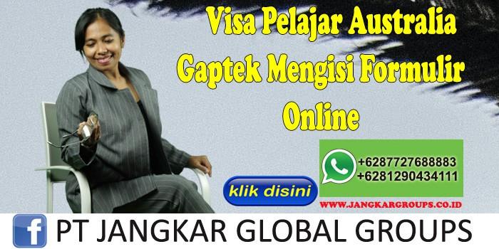 Visa Pelajar Australia Gaptek Mengisi Formulir Online