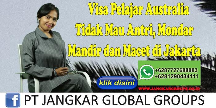 Visa Pelajar Australia Tidak Mau Antri, Mondar Mandir dan Macet di Jakarta
