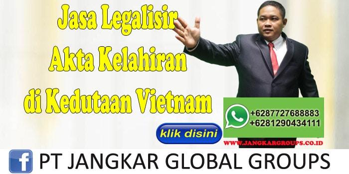 jasa legalisir akta kelahiran di kedutaan vietnam
