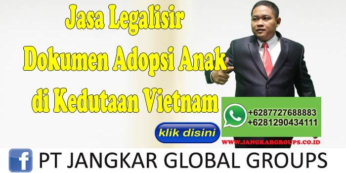 jasa legalisir dokumen adopsi anak di kedutaan vietnam