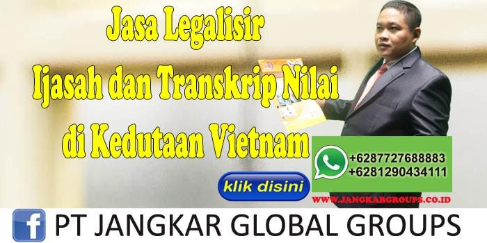 jasa legalisir ijasah dan transkrip nilai di kedutaan vietnam