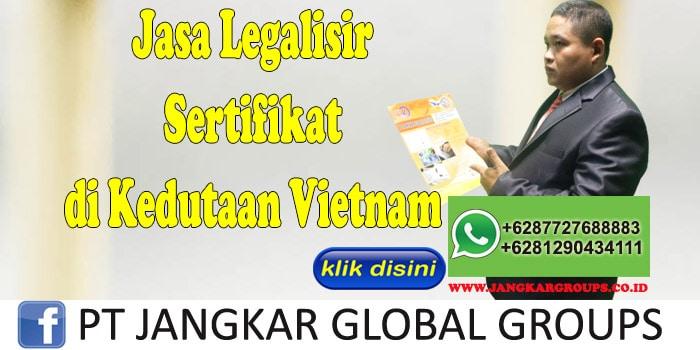 jasa legalisir sertifikat di kedutaan vietnam