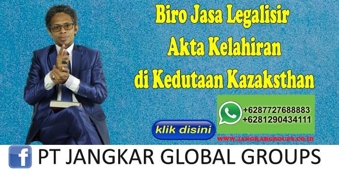 Biro Jasa Legalisir Akta Kelahiran di Kedutaan Kazaksthan