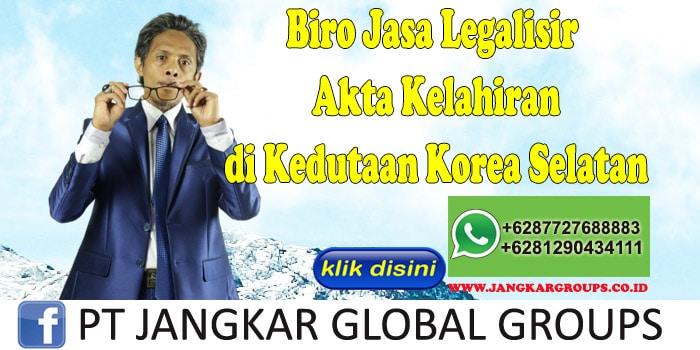 Biro Jasa Legalisir Akta Kelahiran di Kedutaan Korea Selatan