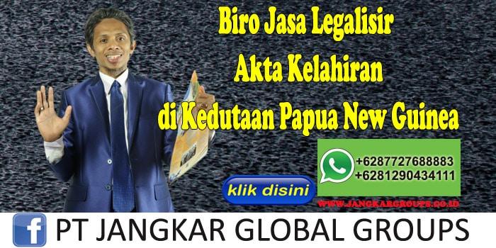 Biro Jasa Legalisir Akta Kelahiran di Kedutaan Papua New Guinea