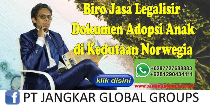 Biro Jasa Legalisir Dokumen Adopsi Anak di Kedutaan Norwegia