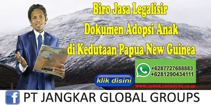 Biro Jasa Legalisir Dokumen Adopsi Anak di Kedutaan Papua New Guinea