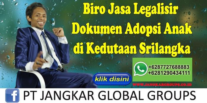 Biro Jasa Legalisir Dokumen Adopsi Anak di Kedutaan Srilangka