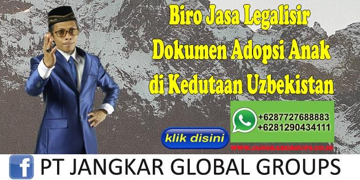 Biro Jasa Legalisir Dokumen Adopsi Anak di Kedutaan Uzbekistan