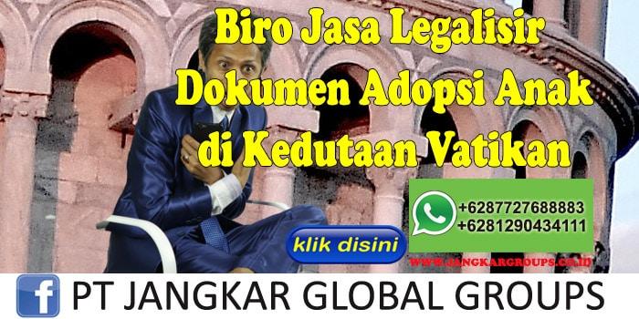 Biro Jasa Legalisir Dokumen Adopsi Anak di Kedutaan Vatikan