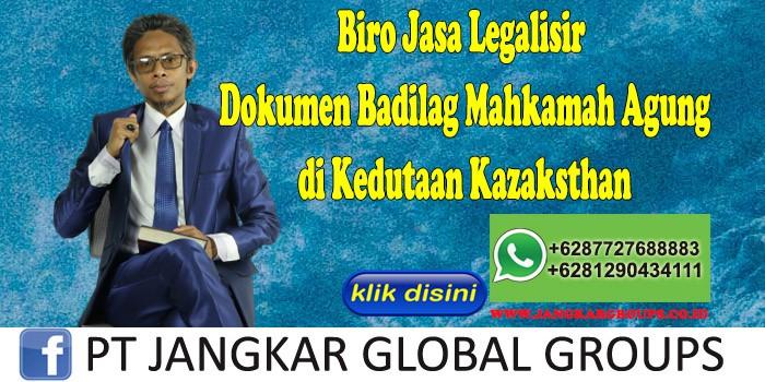 Biro Jasa Legalisir Dokumen Badilag Mahkamah Agung di Kedutaan Kazaksthan