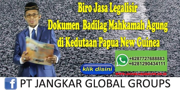 Biro Jasa Legalisir Dokumen Badilag Mahkamah Agung di Kedutaan Papua New Guinea