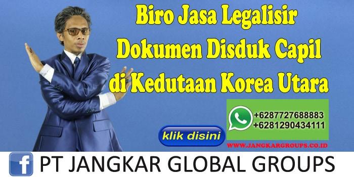 Biro Jasa Legalisir Dokumen Disduk Capil di Kedutaan Korea Utara
