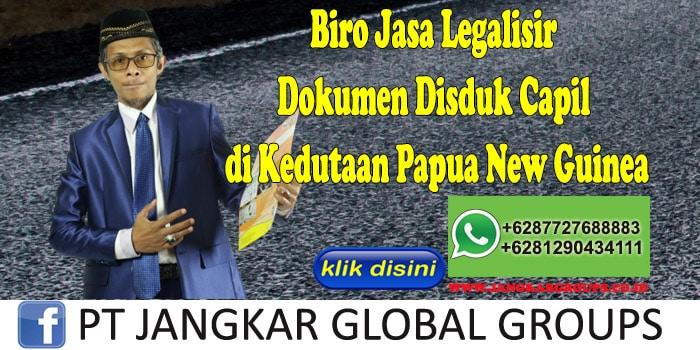 Biro Jasa Legalisir Dokumen Disduk Capil di Kedutaan Papua New Guinea