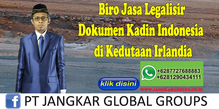 Biro Jasa Legalisir Dokumen Kadin Indonesia di Kedutaan Irlandia