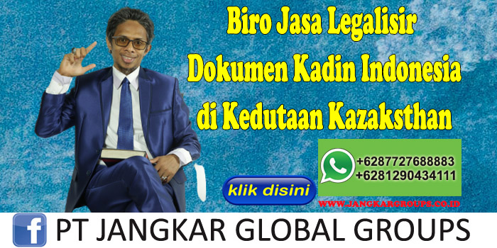 Biro Jasa Legalisir Dokumen Kadin Indonesia di Kedutaan Kazaksthan