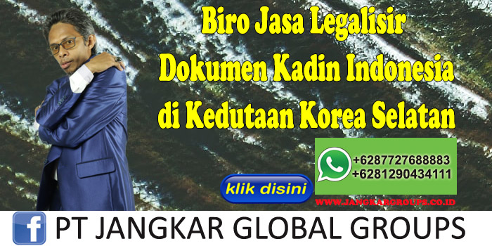 Biro Jasa Legalisir Dokumen Kadin Indonesia di Kedutaan Korea Selatan
