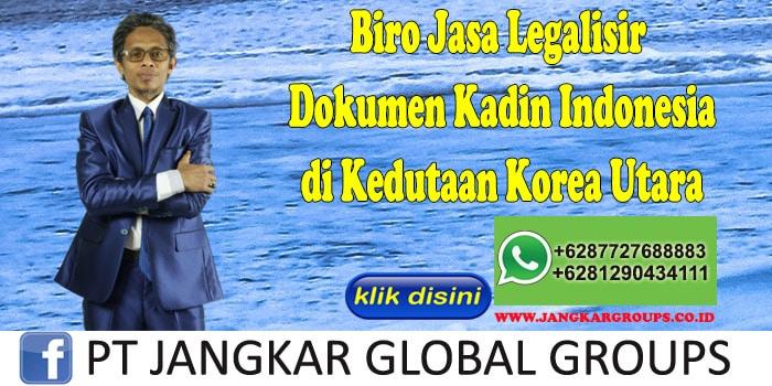 Biro Jasa Legalisir Dokumen Kadin Indonesia di Kedutaan Korea Utara