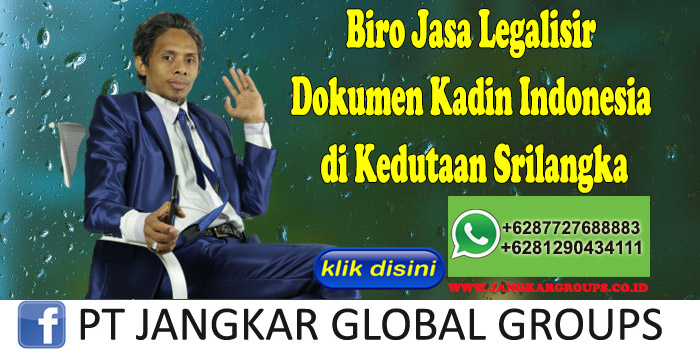 Biro Jasa Legalisir Dokumen Kadin Indonesia di Kedutaan Srilangka