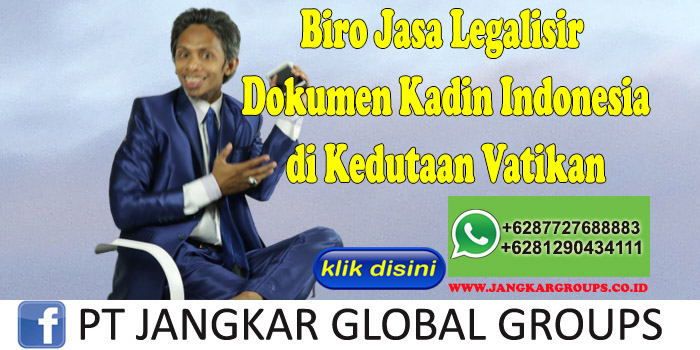 Biro Jasa Legalisir Dokumen Kadin Indonesia di Kedutaan Vatikan