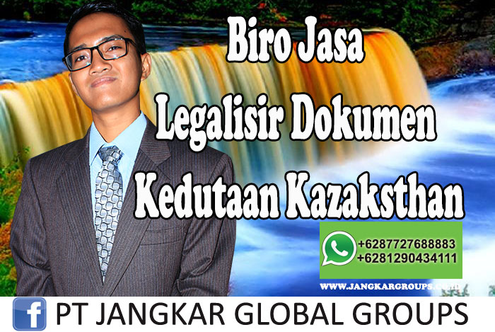 Biro Jasa Legalisir Dokumen Kedutaan Kazaksthan