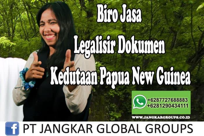 Biro Jasa Legalisir Dokumen Kedutaan Papua New Guinea