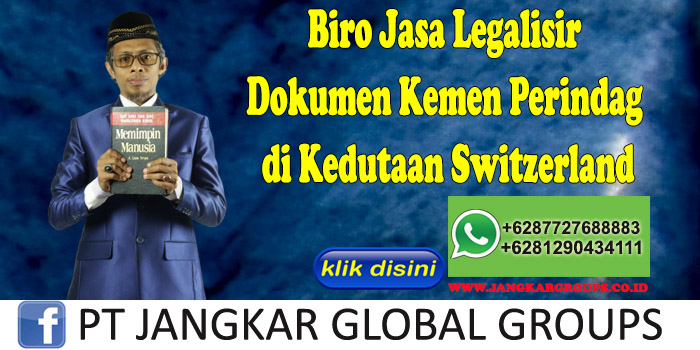 Biro Jasa Legalisir Dokumen Kemen Perindag di Kedutaan Switzerland