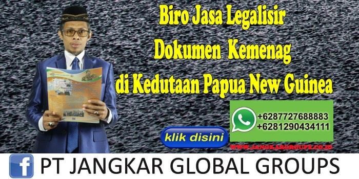 Biro Jasa Legalisir Dokumen Kemenag di Kedutaan Papua New Guinea