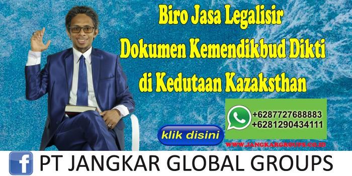 Biro Jasa Legalisir Dokumen Kemendikbud Dikti di Kedutaan Kazaksthan
