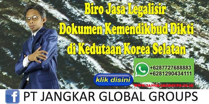 Biro Jasa Legalisir Dokumen Kemendikbud Dikti di Kedutaan Korea Selatan