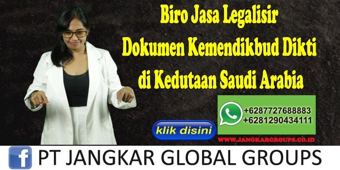Biro Jasa Legalisir Dokumen Kemendikbud Dikti di Kedutaan Saudi Arabia