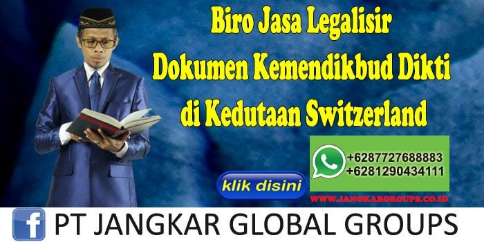 Biro Jasa Legalisir Dokumen Kemendikbud Dikti di Kedutaan Switzerland