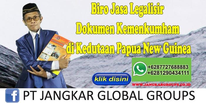 Biro Jasa Legalisir Dokumen Kemenkumham di Kedutaan Papua New Guinea