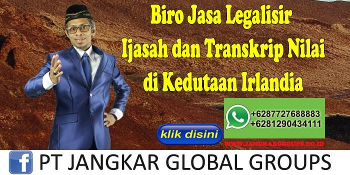Biro Jasa Legalisir Ijasah dan Transkrip Nilai di Kedutaan Irlandia