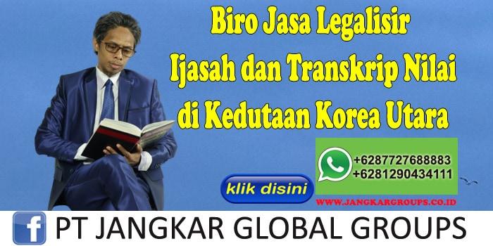 Biro Jasa Legalisir Ijasah dan Transkrip Nilai di Kedutaan Korea Utara