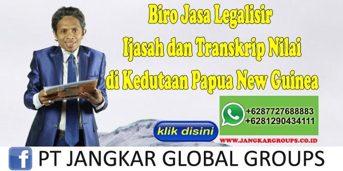 Biro Jasa Legalisir Ijasah dan Transkrip Nilai di Kedutaan Papua New Guinea