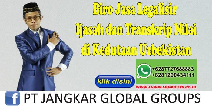 Biro Jasa Legalisir Ijasah dan Transkrip Nilai di Kedutaan Uzbekistan