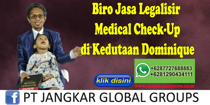 Biro Jasa Legalisir Medical Check-Up di Kedutaan Dominique