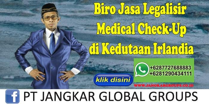 Biro Jasa Legalisir Medical Check-Up di Kedutaan Irlandia