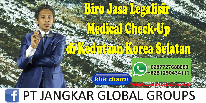Biro Jasa Legalisir Medical Check-Up di Kedutaan Korea Selatan