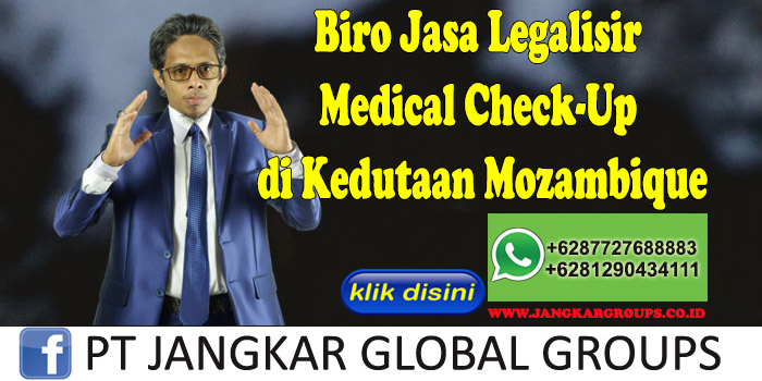 Biro Jasa Legalisir Medical Check-Up di Kedutaan Mozambique