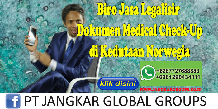 Biro Jasa Legalisir Medical Check-Up di Kedutaan Norwegia