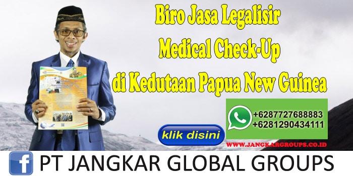 Biro Jasa Legalisir Medical Check-Up di Kedutaan Papua New Guinea