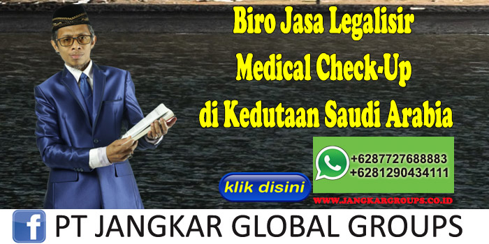 Biro Jasa Legalisir Medical Check-Up di Kedutaan Saudi Arabia
