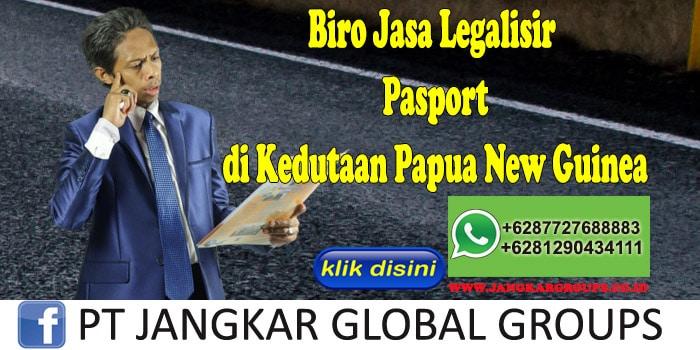 Biro Jasa Legalisir Pasport di Kedutaan Papua New Guinea